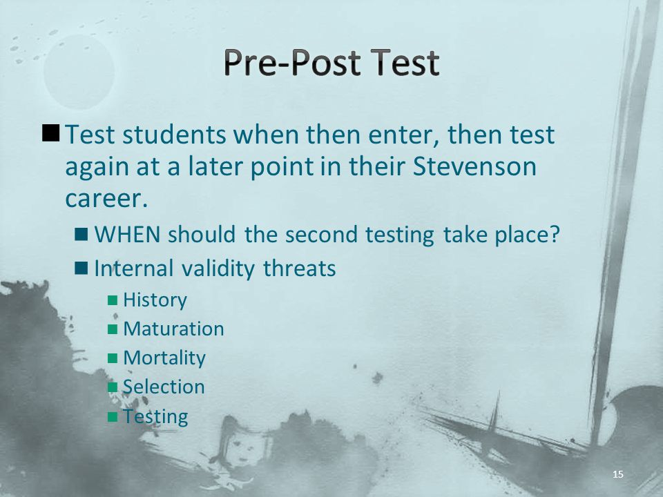 Pre-Post Test Test students when then enter, then test again at a later point in their Stevenson career.