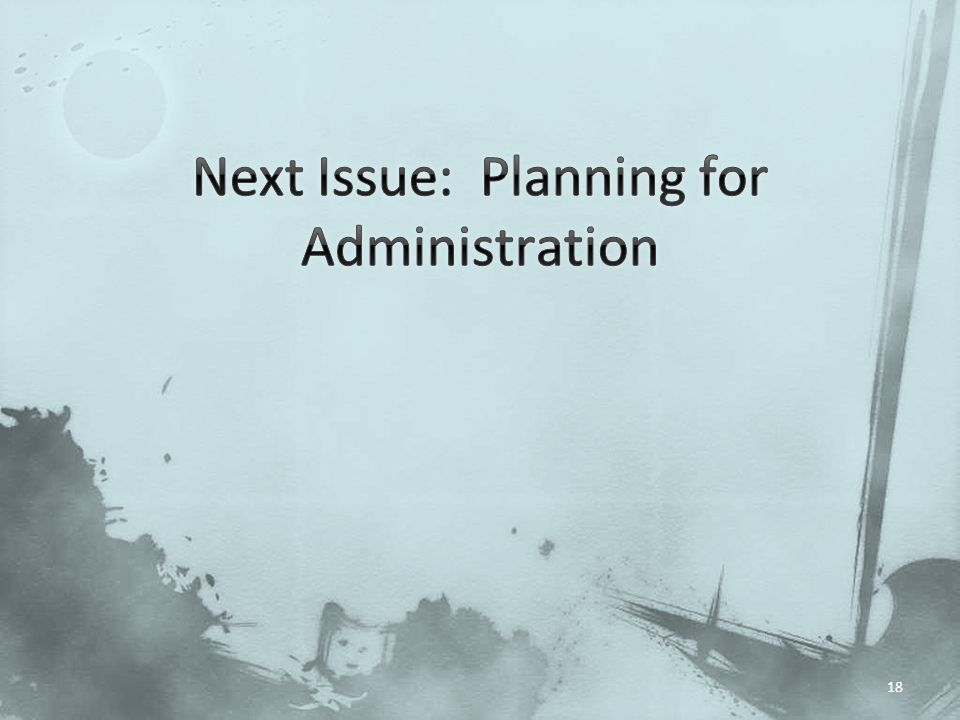 Next Issue: Planning for Administration
