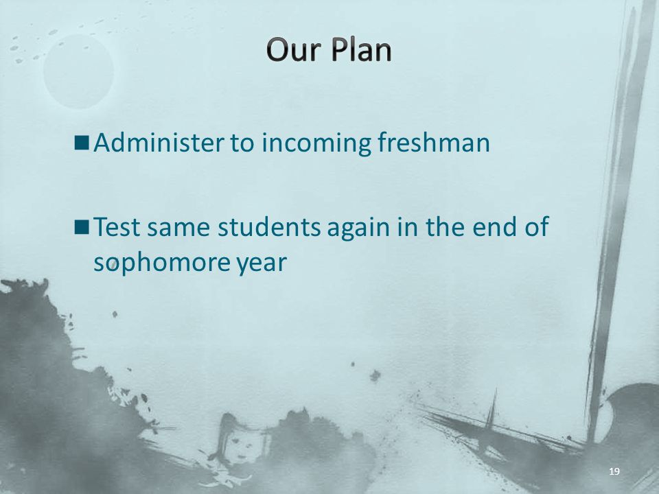Our Plan Administer to incoming freshman