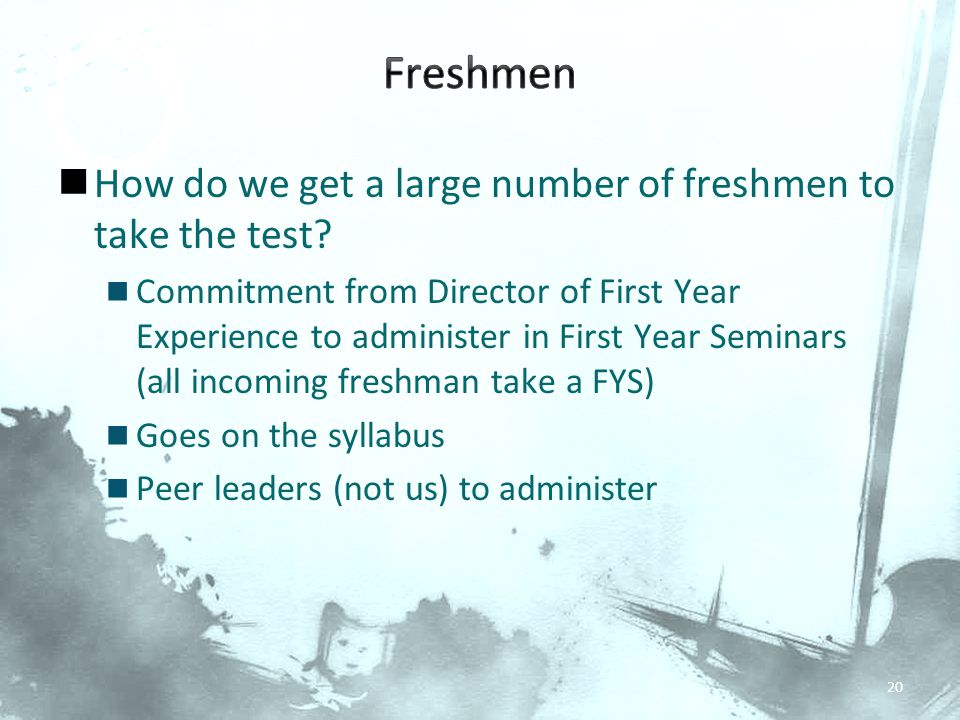 Freshmen How do we get a large number of freshmen to take the test