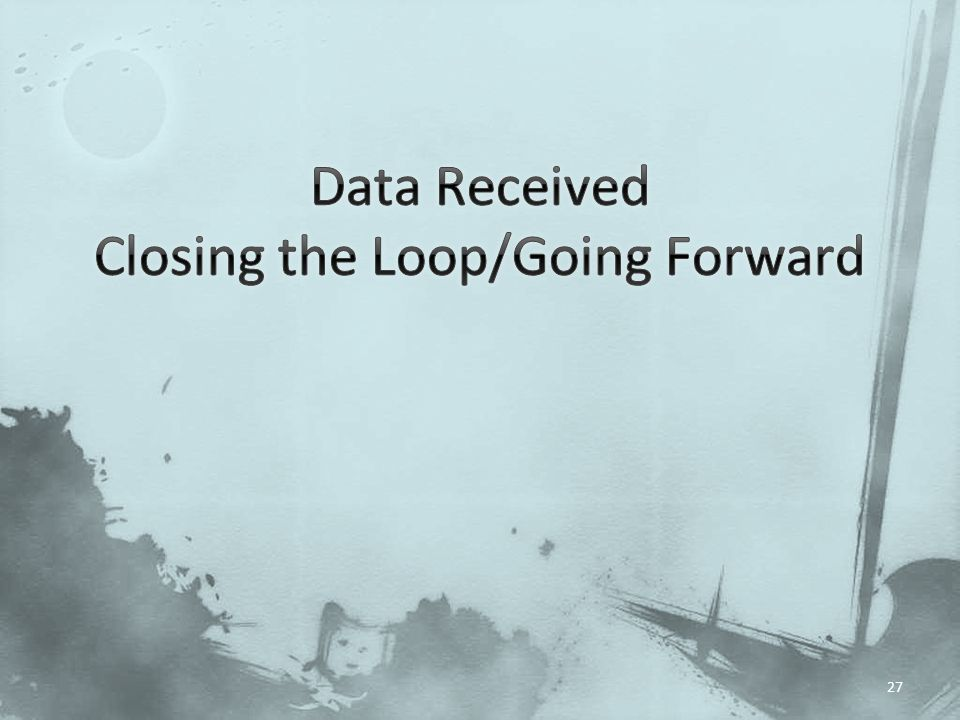 Data Received Closing the Loop/Going Forward