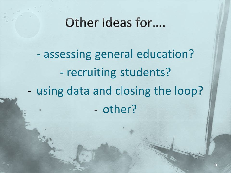 Other Ideas for…. - assessing general education
