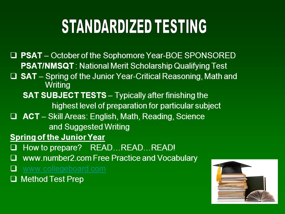 STANDARDIZED TESTING PSAT – October of the Sophomore Year-BOE SPONSORED. PSAT/NMSQT : National Merit Scholarship Qualifying Test.