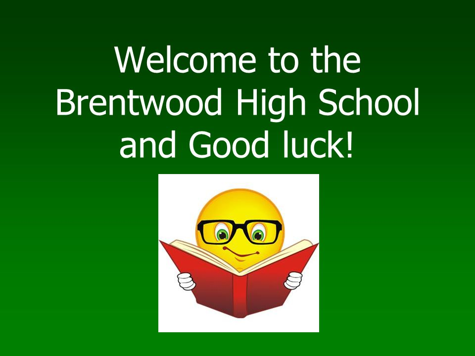 Welcome to the Brentwood High School and Good luck!