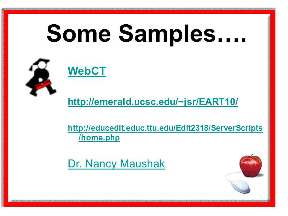 Some Samples…. WebCT Dr. Nancy Maushak
