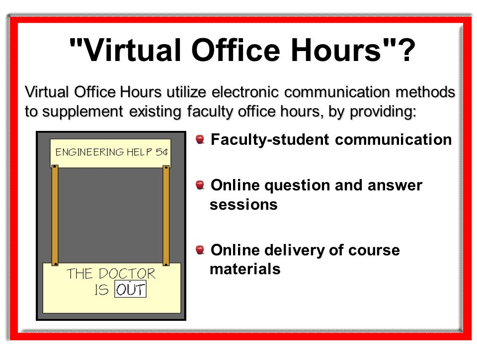 Virtual Office Hours Virtual Office Hours utilize electronic communication methods to supplement existing faculty office hours, by providing: