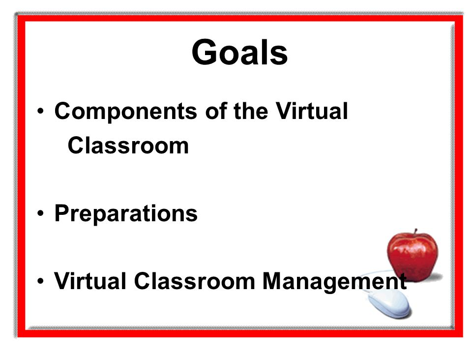 Goals Components of the Virtual Classroom Preparations
