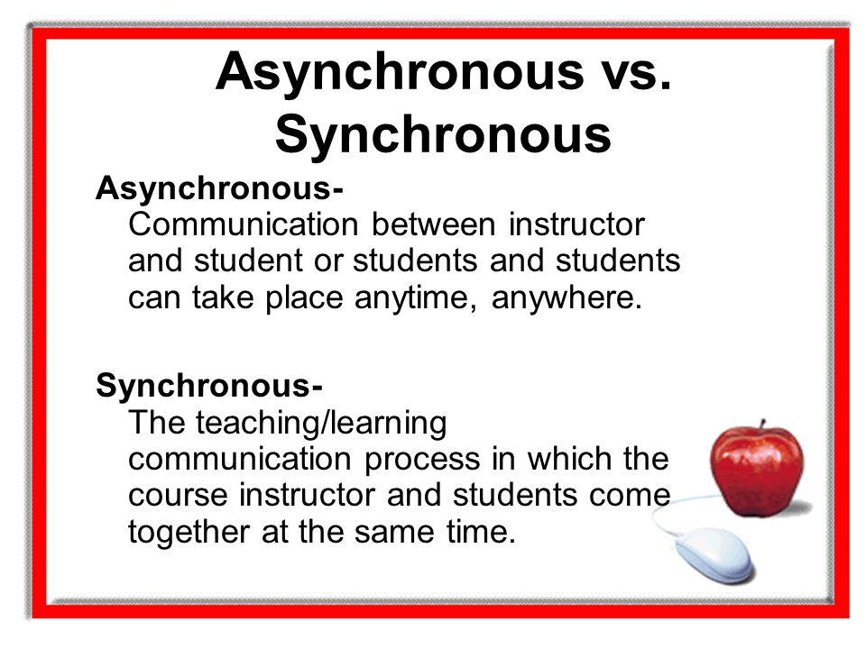 Asynchronous vs. Synchronous
