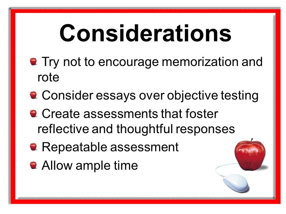 Considerations Try not to encourage memorization and rote