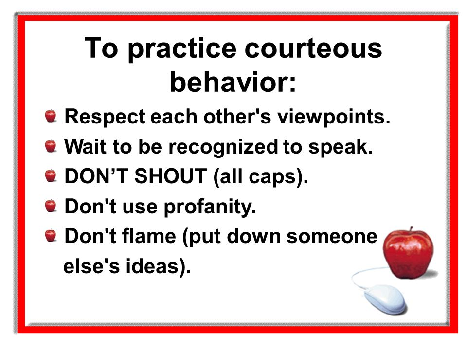 To practice courteous behavior: