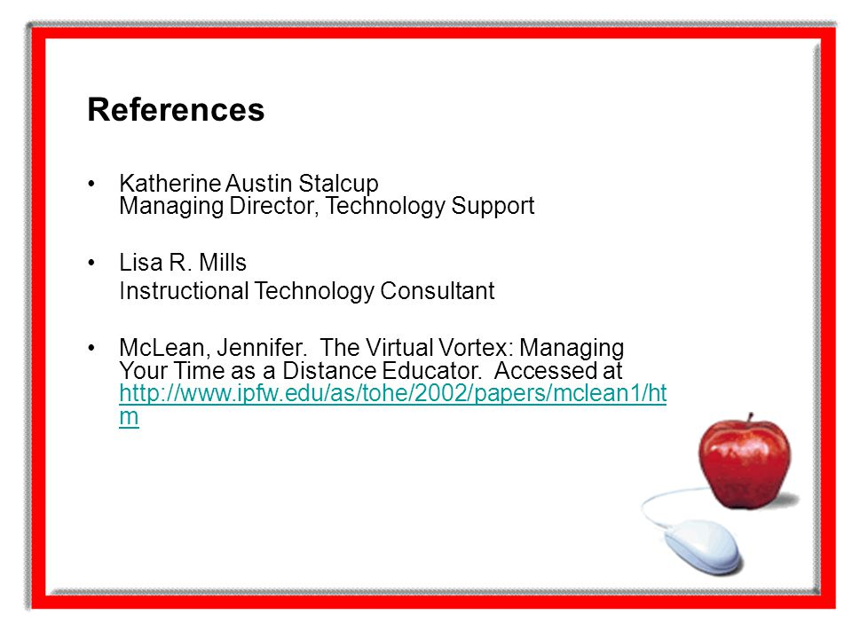 References Katherine Austin Stalcup Managing Director, Technology Support. Lisa R. Mills. Instructional Technology Consultant.