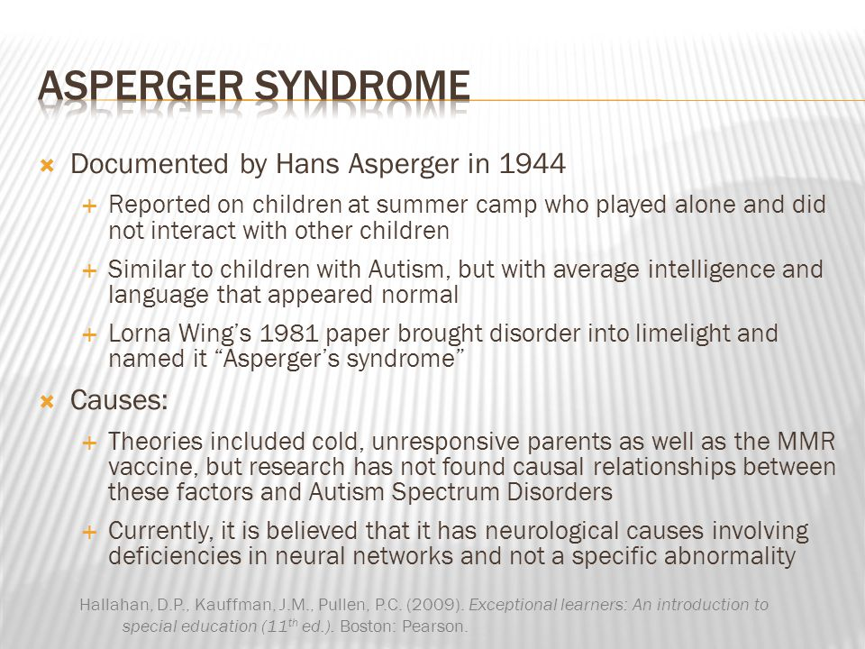 ASPERGER SYNDROME Documented by Hans Asperger in 1944 Causes:
