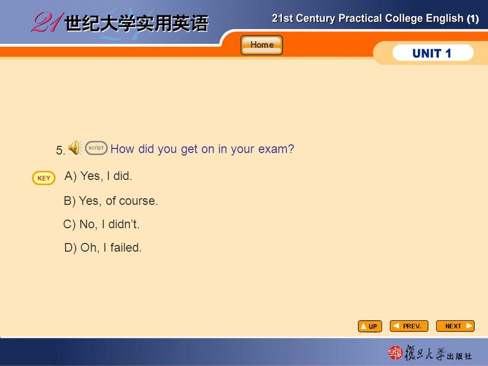 CP-lp10 How did you get on in your exam 5. A) Yes, I did.