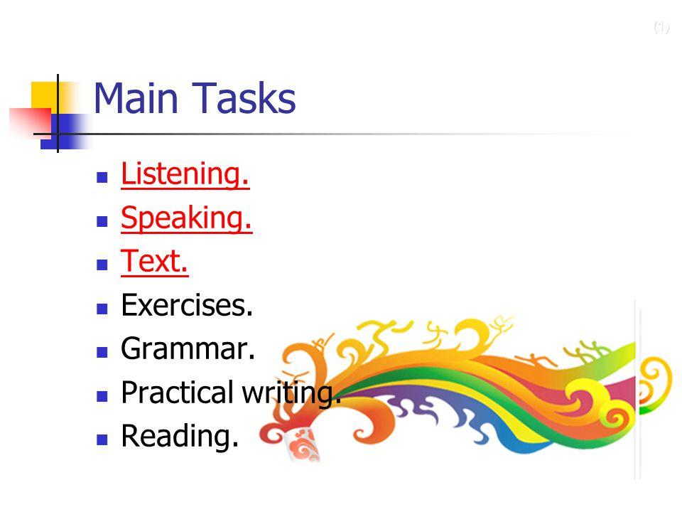 Main Tasks Listening. Speaking. Text. Exercises. Grammar.