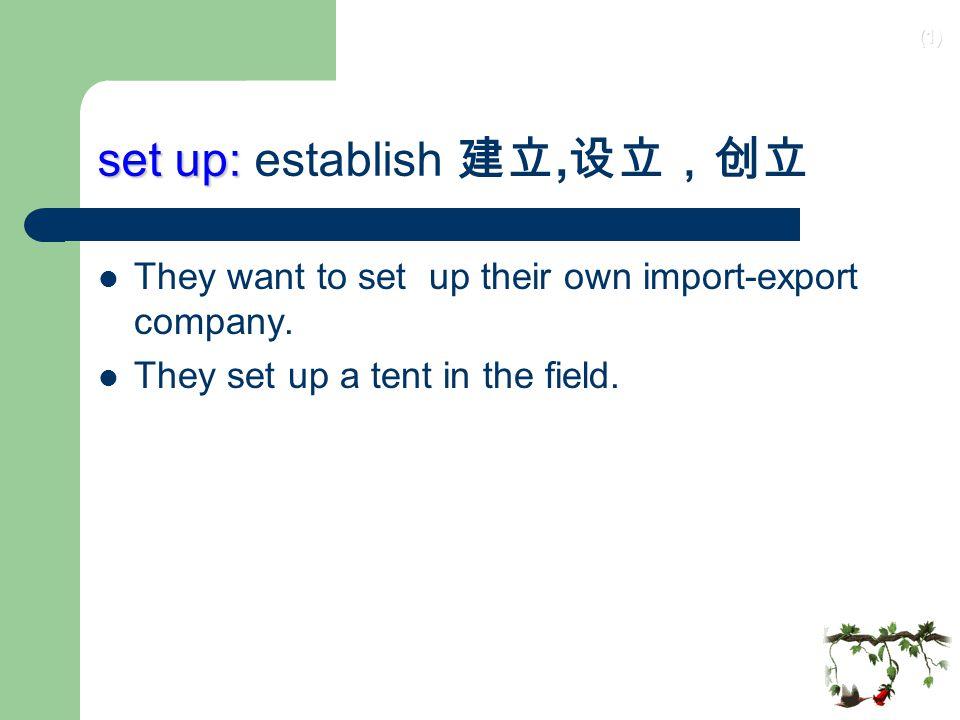set up: establish 建立,设立,创立