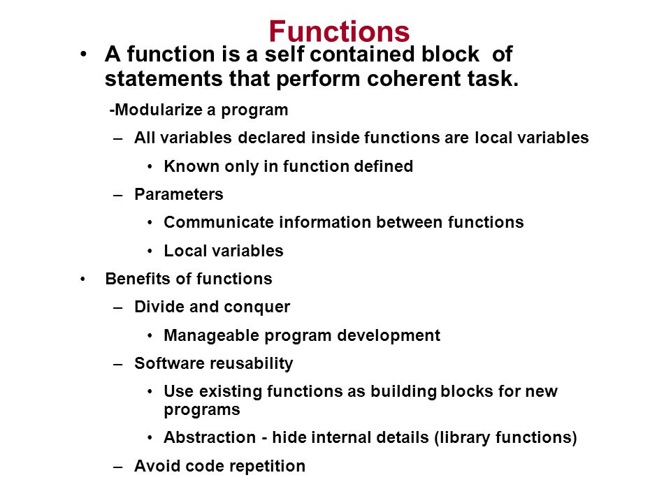 Functions A function is a self contained block of statements that perform coherent task. -Modularize a program.