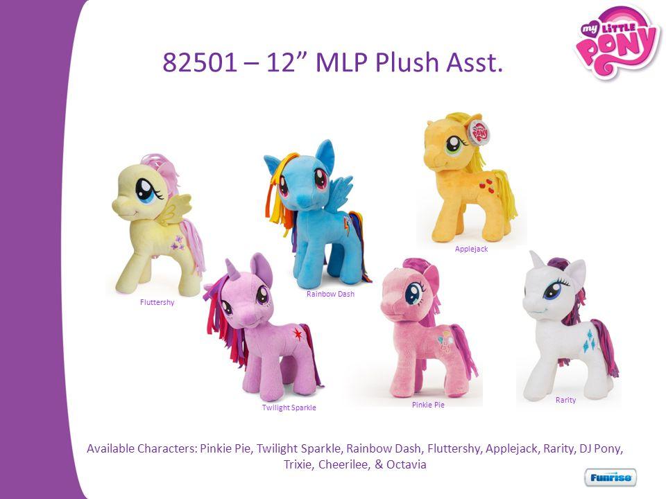 82501 – 12 MLP Plush Asst. Applejack. Rainbow Dash. Fluttershy. Rarity. Twilight Sparkle. Pinkie Pie.