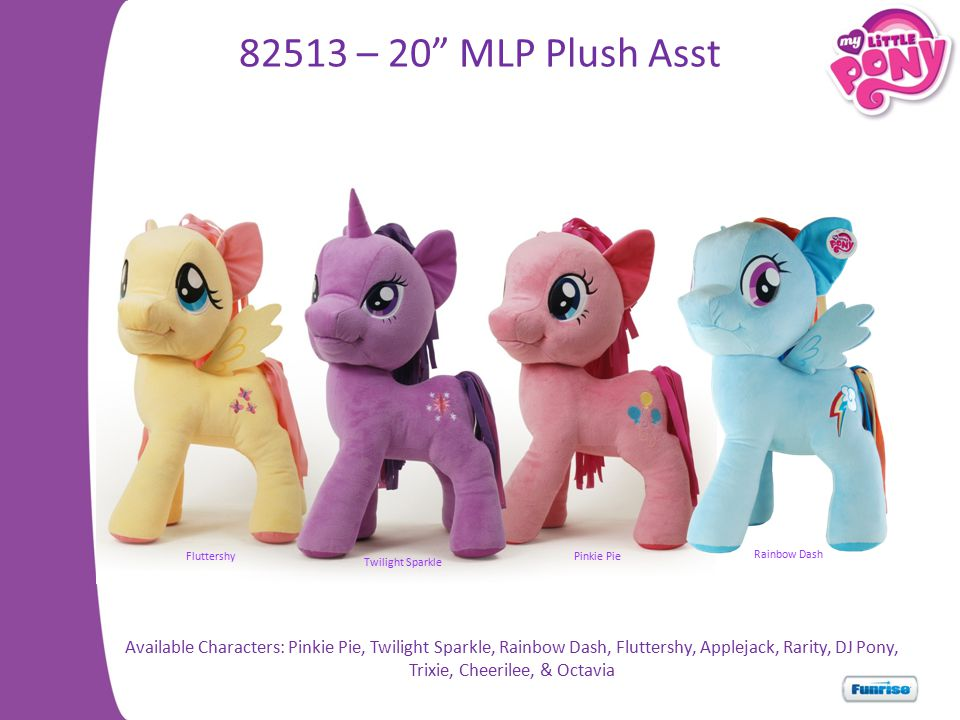 82513 – 20 MLP Plush Asst Fluttershy. Pinkie Pie. Rainbow Dash. Twilight Sparkle.
