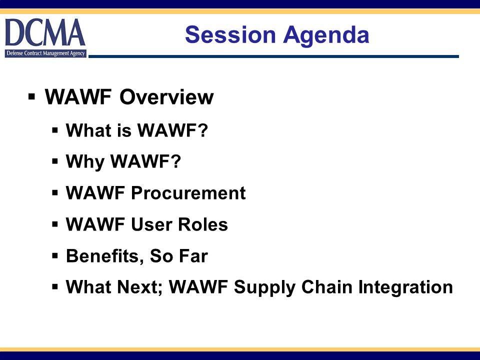Session Agenda WAWF Overview What is WAWF Why WAWF WAWF Procurement