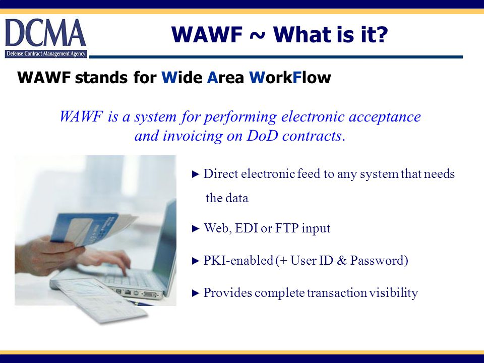 WAWF ~ What is it WAWF stands for Wide Area WorkFlow