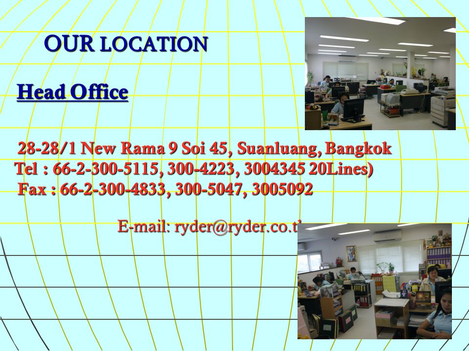 OUR LOCATION Head Office 28-28/1 New Rama 9 Soi 45, Suanluang, Bangkok