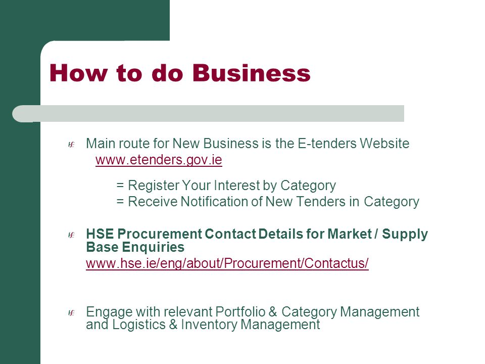 How to do Business Main route for New Business is the E-tenders Website. www.etenders.gov.ie. = Register Your Interest by Category.