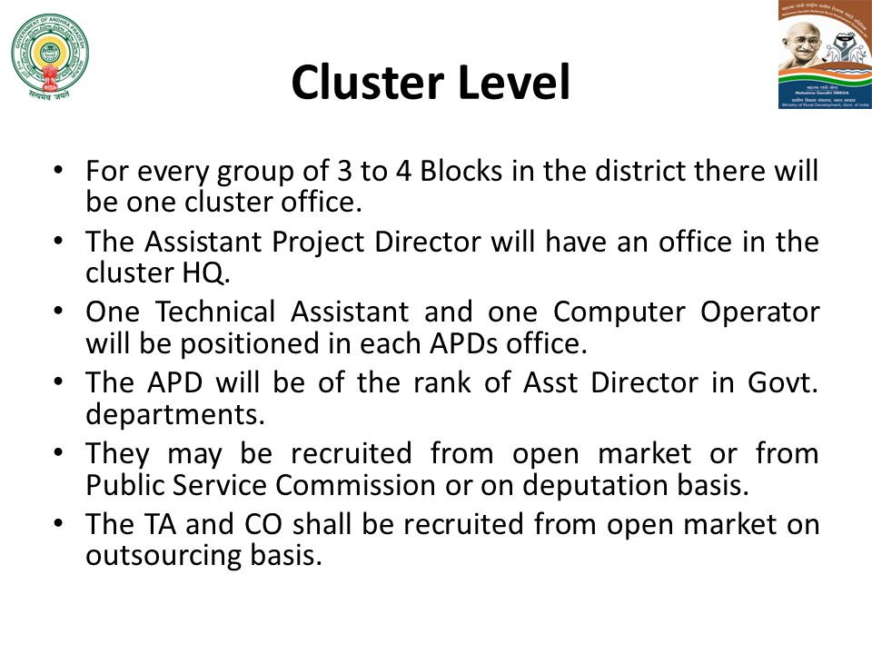Cluster Level For every group of 3 to 4 Blocks in the district there will be one cluster office.