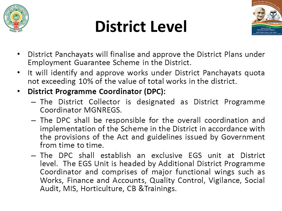 District Level District Panchayats will finalise and approve the District Plans under Employment Guarantee Scheme in the District.
