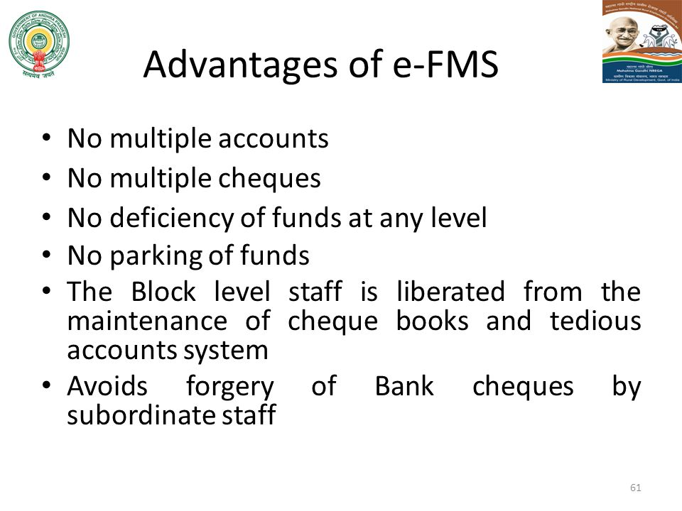 Advantages of e-FMS No multiple accounts No multiple cheques