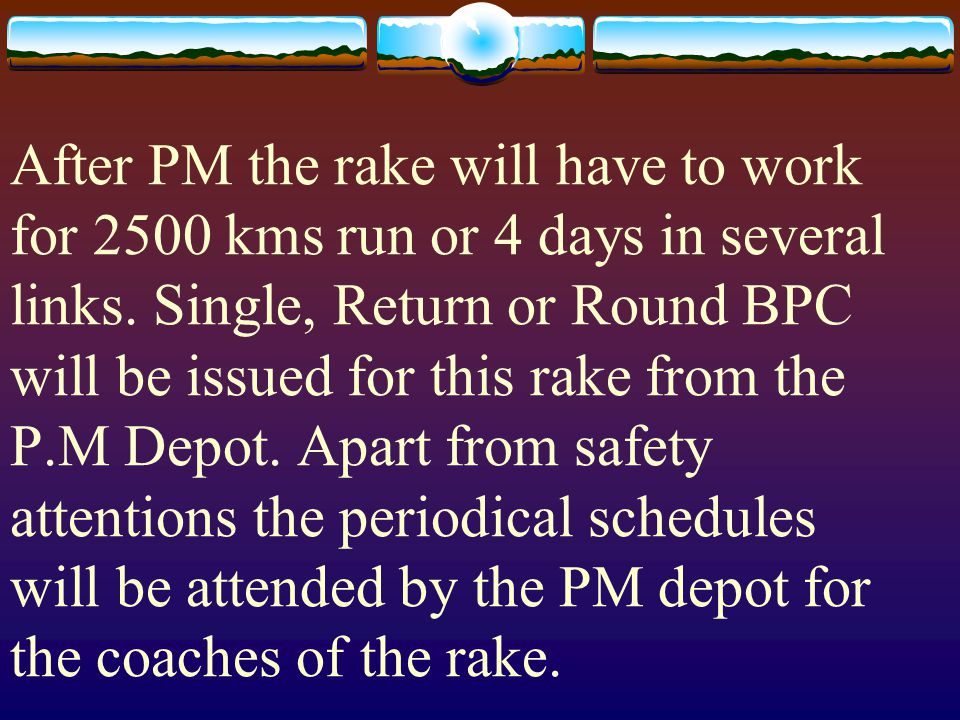 After PM the rake will have to work for 2500 kms run or 4 days in several links.