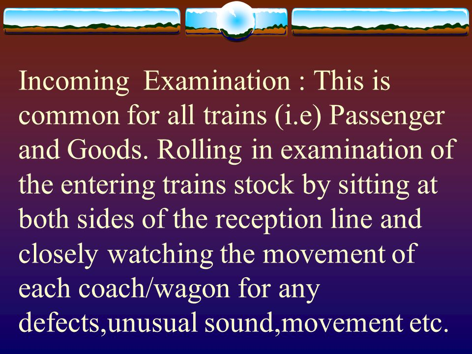 Incoming Examination : This is common for all trains (i