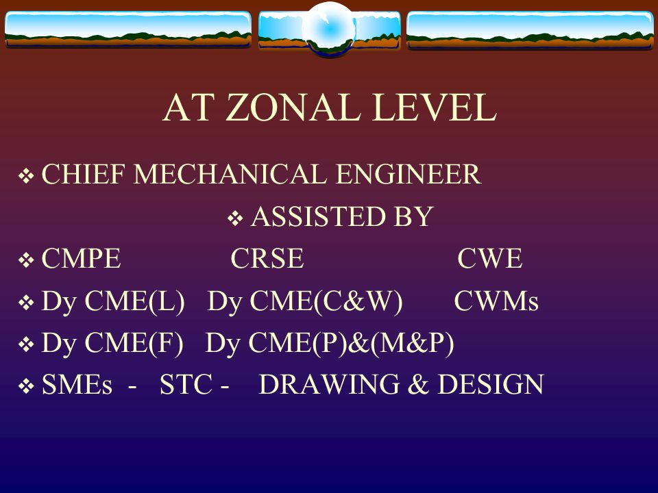 AT ZONAL LEVEL CHIEF MECHANICAL ENGINEER ASSISTED BY CMPE CRSE CWE