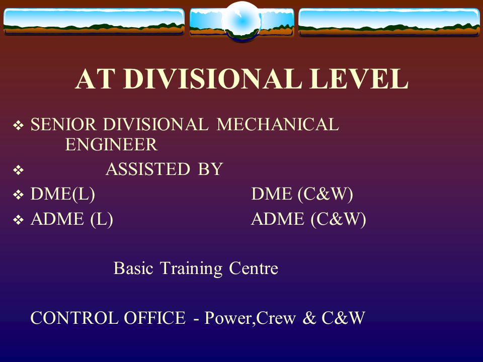 AT DIVISIONAL LEVEL SENIOR DIVISIONAL MECHANICAL ENGINEER ASSISTED BY