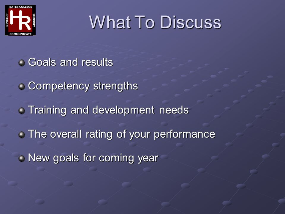 What To Discuss Goals and results Competency strengths