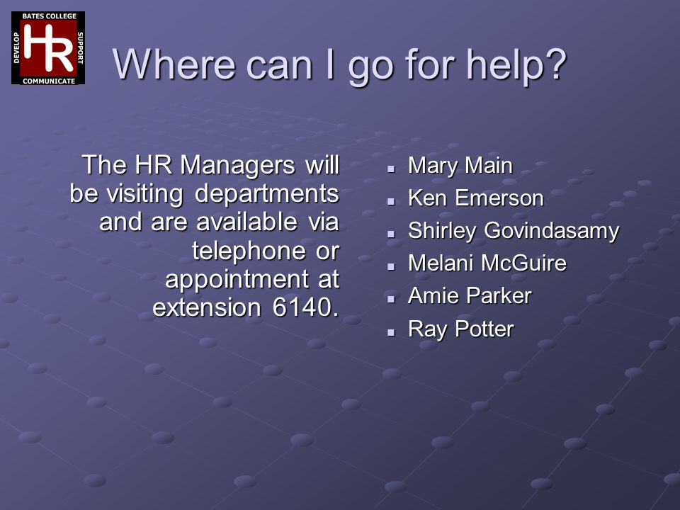 Where can I go for help The HR Managers will be visiting departments and are available via telephone or appointment at extension 6140.