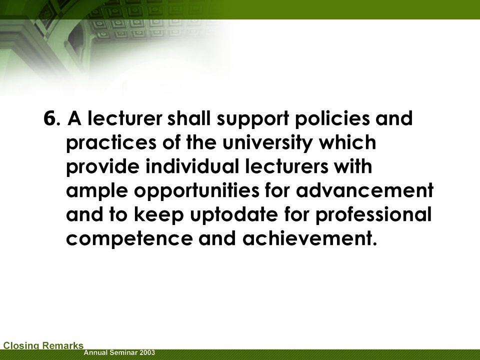 6. A lecturer shall support policies and