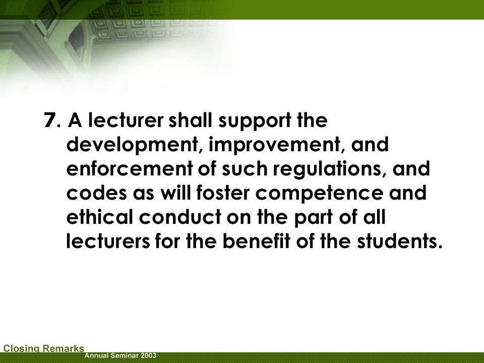 7. A lecturer shall support the