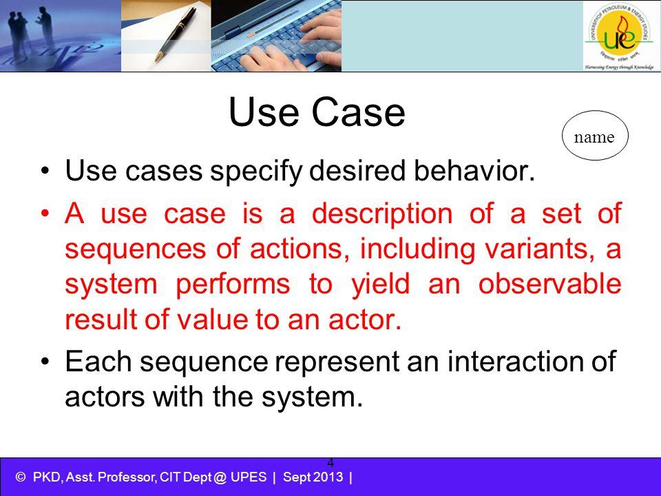 Use Case Use cases specify desired behavior.
