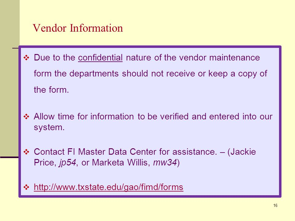 Vendor Information Due to the confidential nature of the vendor maintenance form the departments should not receive or keep a copy of the form.