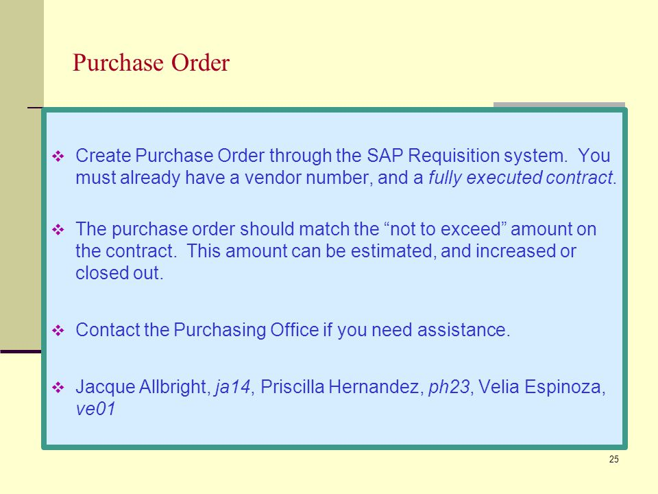 Purchase Order Create Purchase Order through the SAP Requisition system. You must already have a vendor number, and a fully executed contract.