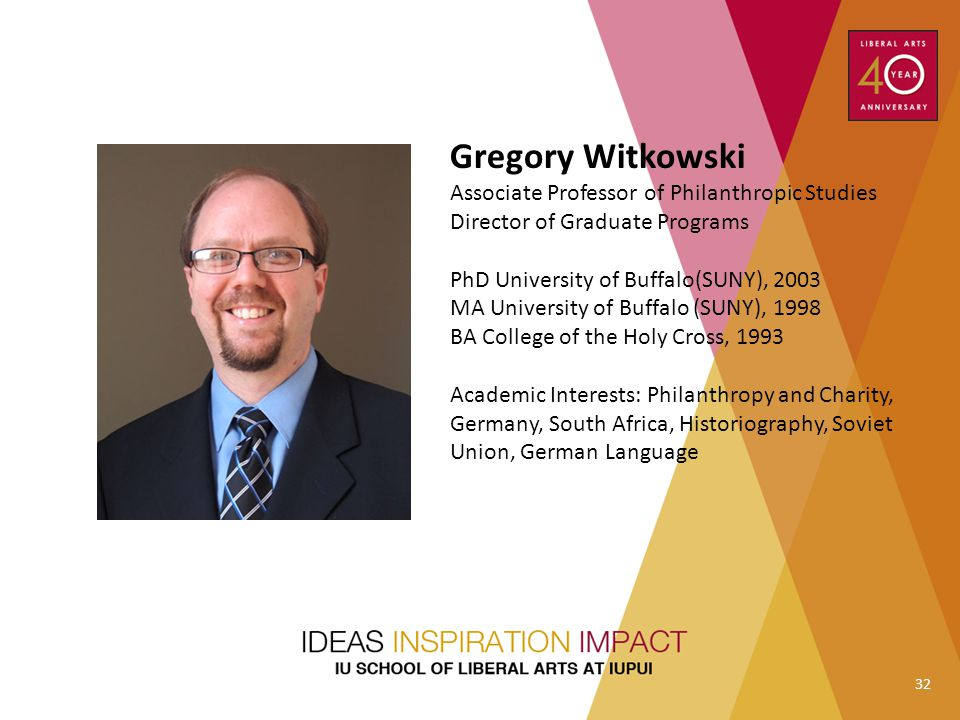 Gregory Witkowski Associate Professor of Philanthropic Studies Director of Graduate Programs. PhD University of Buffalo(SUNY), 2003.
