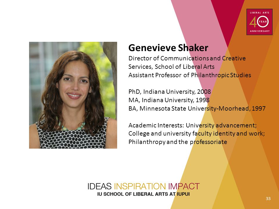 Genevieve Shaker Director of Communications and Creative Services, School of Liberal Arts. Assistant Professor of Philanthropic Studies.