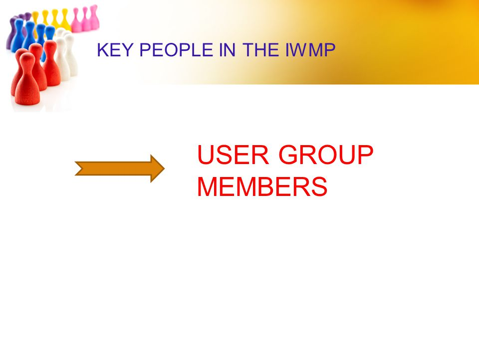 KEY PEOPLE IN THE IWMP USER GROUP MEMBERS