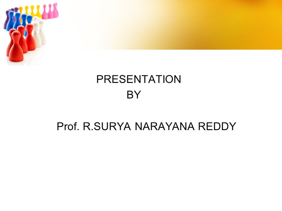 PRESENTATION BY Prof. R.SURYA NARAYANA REDDY