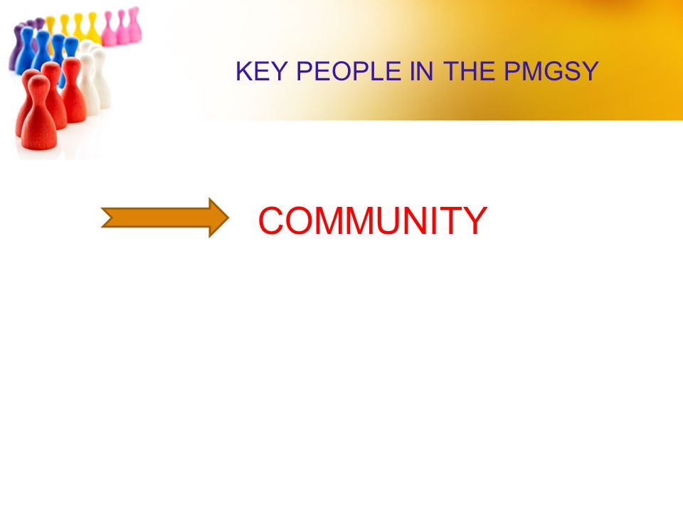 KEY PEOPLE IN THE PMGSY COMMUNITY