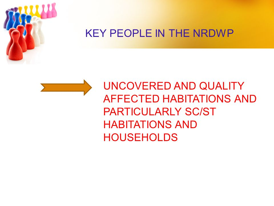 KEY PEOPLE IN THE NRDWP UNCOVERED AND QUALITY AFFECTED HABITATIONS AND PARTICULARLY SC/ST HABITATIONS AND HOUSEHOLDS.