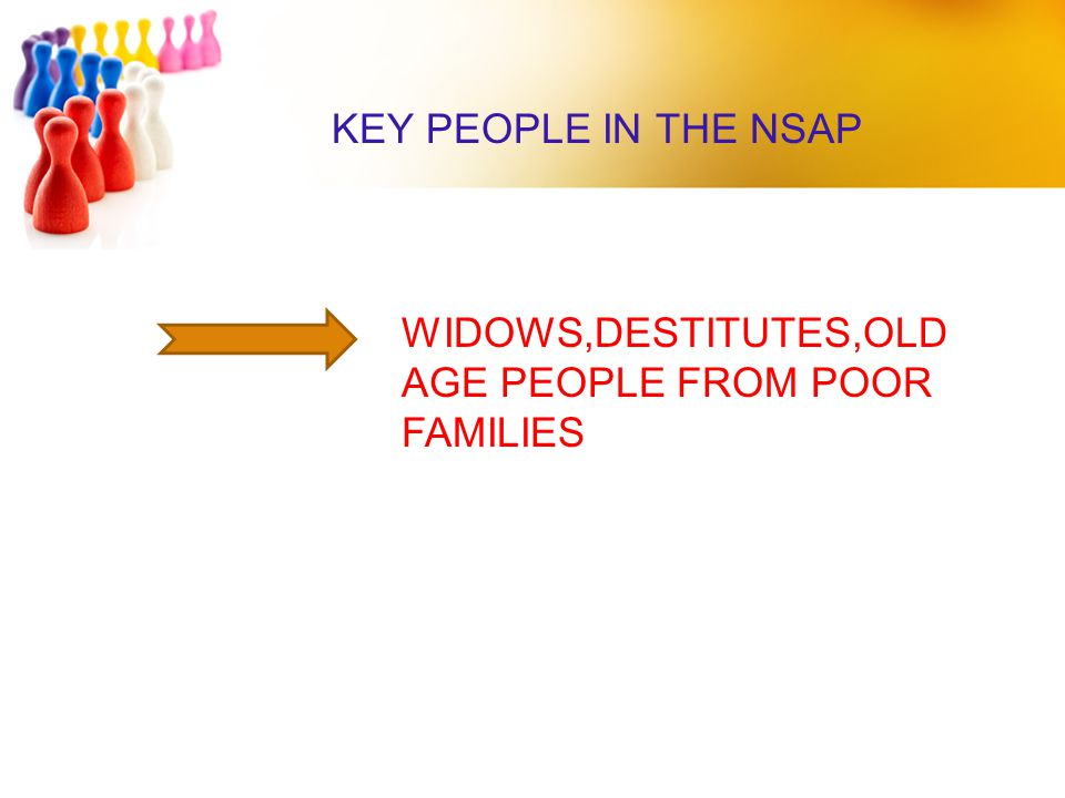 KEY PEOPLE IN THE NSAP WIDOWS,DESTITUTES,OLD AGE PEOPLE FROM POOR FAMILIES