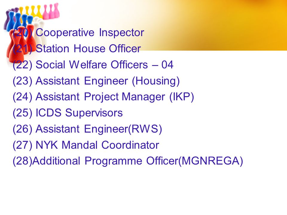 (20) Cooperative Inspector (21) Station House Officer (22) Social Welfare Officers – 04 (23) Assistant Engineer (Housing) (24) Assistant Project Manager (IKP) (25) ICDS Supervisors (26) Assistant Engineer(RWS) (27) NYK Mandal Coordinator (28)Additional Programme Officer(MGNREGA)