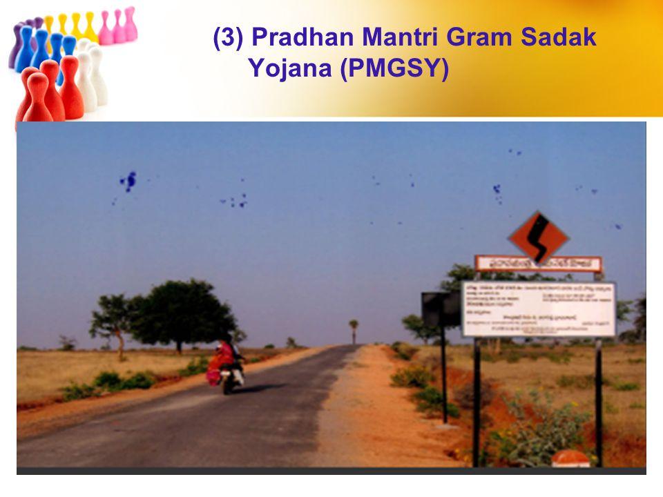 (3) Pradhan Mantri Gram Sadak Yojana (PMGSY)