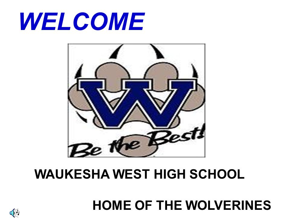 WELCOME WAUKESHA WEST HIGH SCHOOL HOME OF THE WOLVERINES